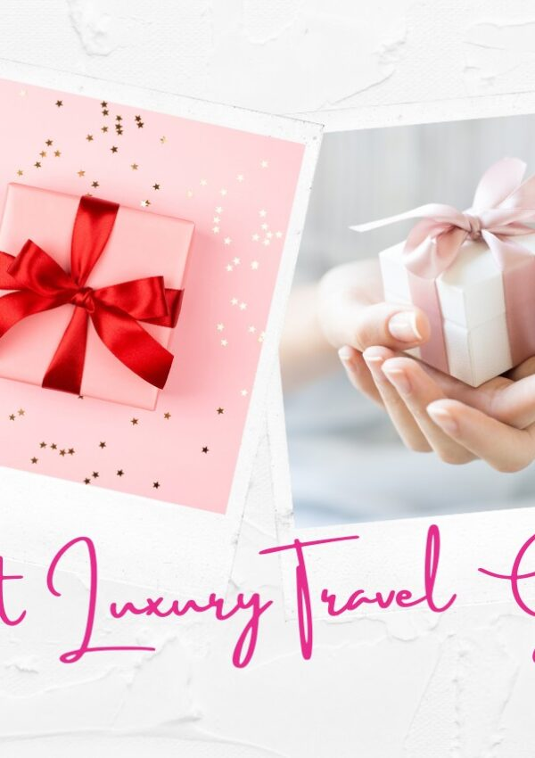 30+ Best Luxury Travel Gifts you'll want to offer – for him & for her!